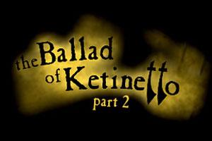 The ballad of Ketinetto 2