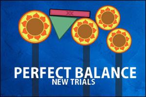 Perfect Balance - New Trials