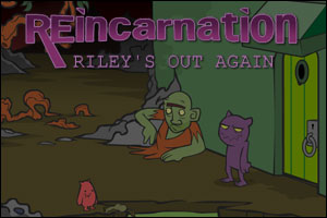 Reincarnation: Riley's Out Again